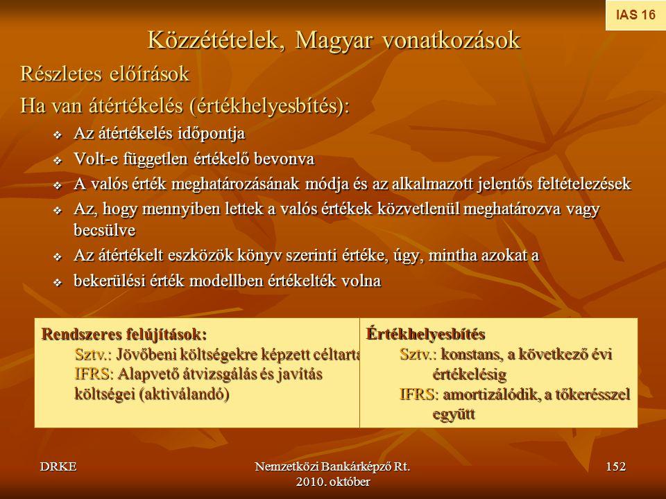 DRKENemzetközi Bankárképző Rt. 2010. október 152 Közzétételek, Magyar vonatkozások Részletes előírások Ha van átértékelés (értékhelyesbítés):  Az áté