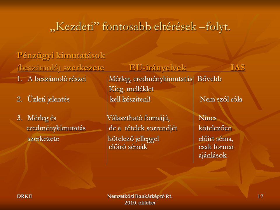 """DRKENemzetközi Bankárképző Rt. 2010. október 17 """"Kezdeti"""" fontosabb eltérések –folyt. Pénzügyi kimutatások (beszámoló) szerkezeteEU-irányelvek IAS 1.A"""