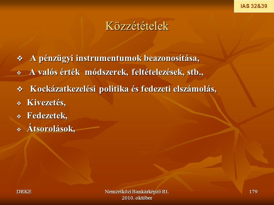 DRKENemzetközi Bankárképző Rt. 2010. október 179 Közzétételek  A pénzügyi instrumentumok beazonosítása,  A valós érték módszerek, feltételezések, st