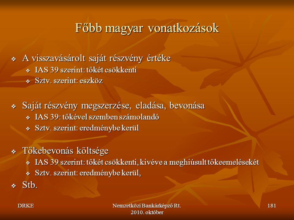 DRKENemzetközi Bankárképző Rt. 2010. október 181 Főbb magyar vonatkozások  A visszavásárolt saját részvény értéke  IAS 39 szerint: tőkét csökkenti 