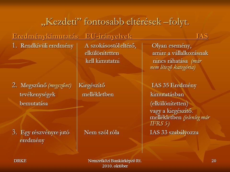 """DRKENemzetközi Bankárképző Rt. 2010. október 20 """"Kezdeti"""" fontosabb eltérések –folyt. Eredménykimutatás EU-irányelvek IAS 1. Rendkívüli eredmény A szo"""