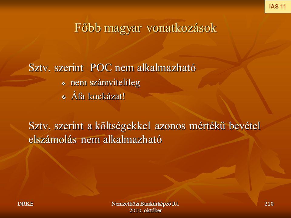 DRKENemzetközi Bankárképző Rt. 2010. október 210 Főbb magyar vonatkozások Sztv. szerint POC nem alkalmazható  nem számvitelileg  Áfa kockázat! Sztv.