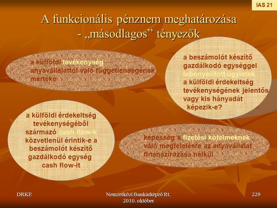"""DRKENemzetközi Bankárképző Rt. 2010. október 229 A funkcionális pénznem meghatározása - """"másodlagos"""" tényezők IAS 21 a külföldi tevékenység anyavállal"""