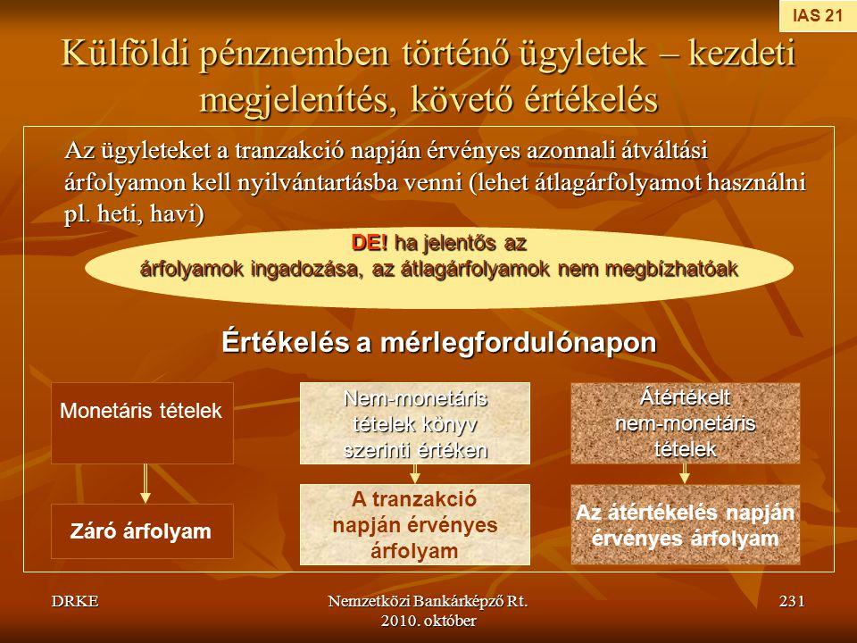 DRKENemzetközi Bankárképző Rt. 2010. október 231 Külföldi pénznemben történő ügyletek – kezdeti megjelenítés, követő értékelés Az ügyleteket a tranzak
