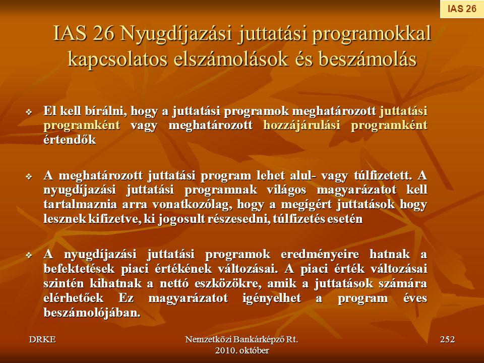 DRKENemzetközi Bankárképző Rt. 2010. október 252 IAS 26 Nyugdíjazási juttatási programokkal kapcsolatos elszámolások és beszámolás  El kell bírálni,
