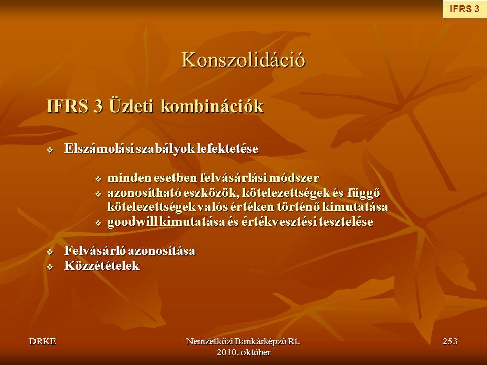 DRKENemzetközi Bankárképző Rt. 2010. október 253 Konszolidáció IFRS 3 Üzleti kombinációk  Elszámolási szabályok lefektetése  minden esetben felvásár