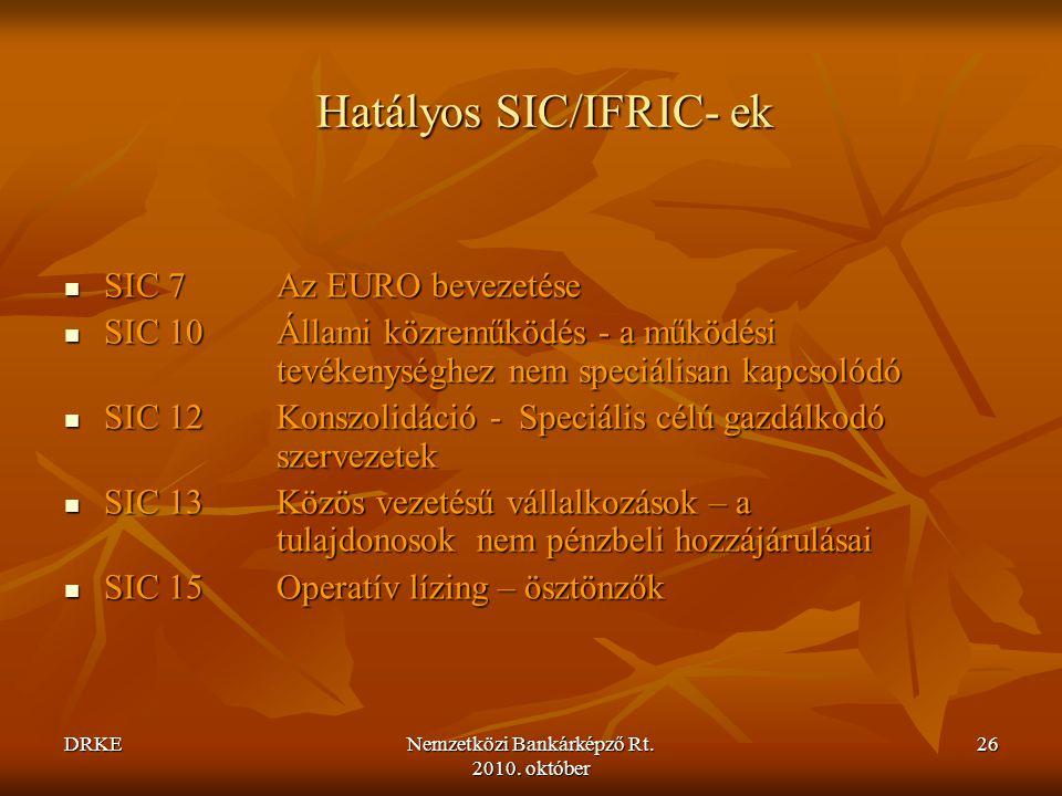 DRKENemzetközi Bankárképző Rt. 2010. október 26 Hatályos SIC/IFRIC- ek  SIC 7 Az EURO bevezetése  SIC 10 Állami közreműködés - a működési tevékenysé