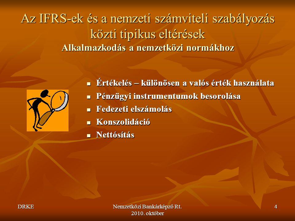 DRKENemzetközi Bankárképző Rt. 2010. október 4 Az IFRS-ek és a nemzeti számviteli szabályozás közti tipikus eltérések Alkalmazkodás a nemzetközi normá