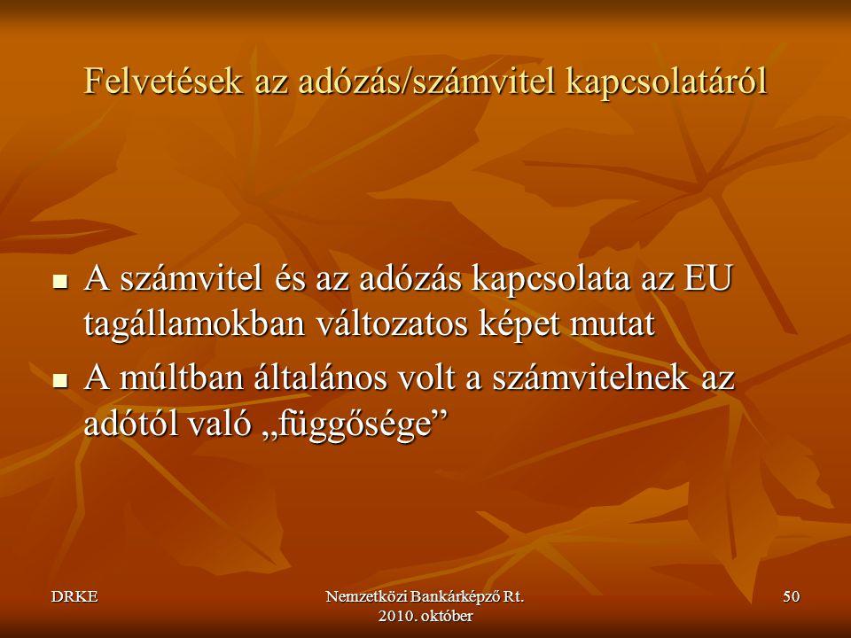 DRKENemzetközi Bankárképző Rt. 2010. október 50 Felvetések az adózás/számvitel kapcsolatáról  A számvitel és az adózás kapcsolata az EU tagállamokban