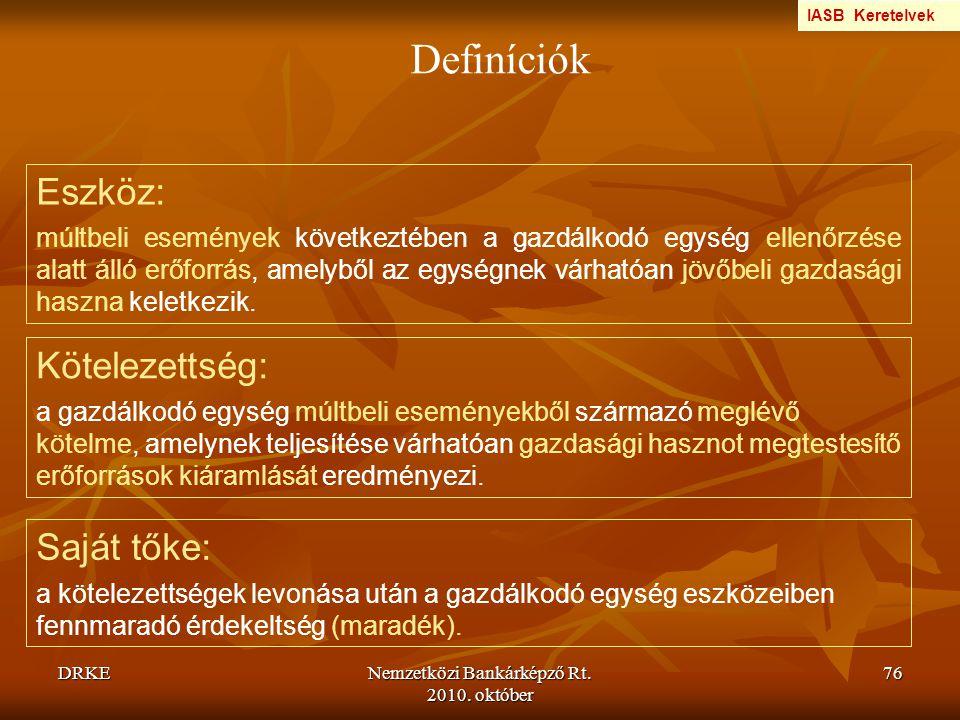 DRKENemzetközi Bankárképző Rt. 2010. október 76 Definíciók Eszköz: múltbeli események következtében a gazdálkodó egység ellenőrzése alatt álló erőforr