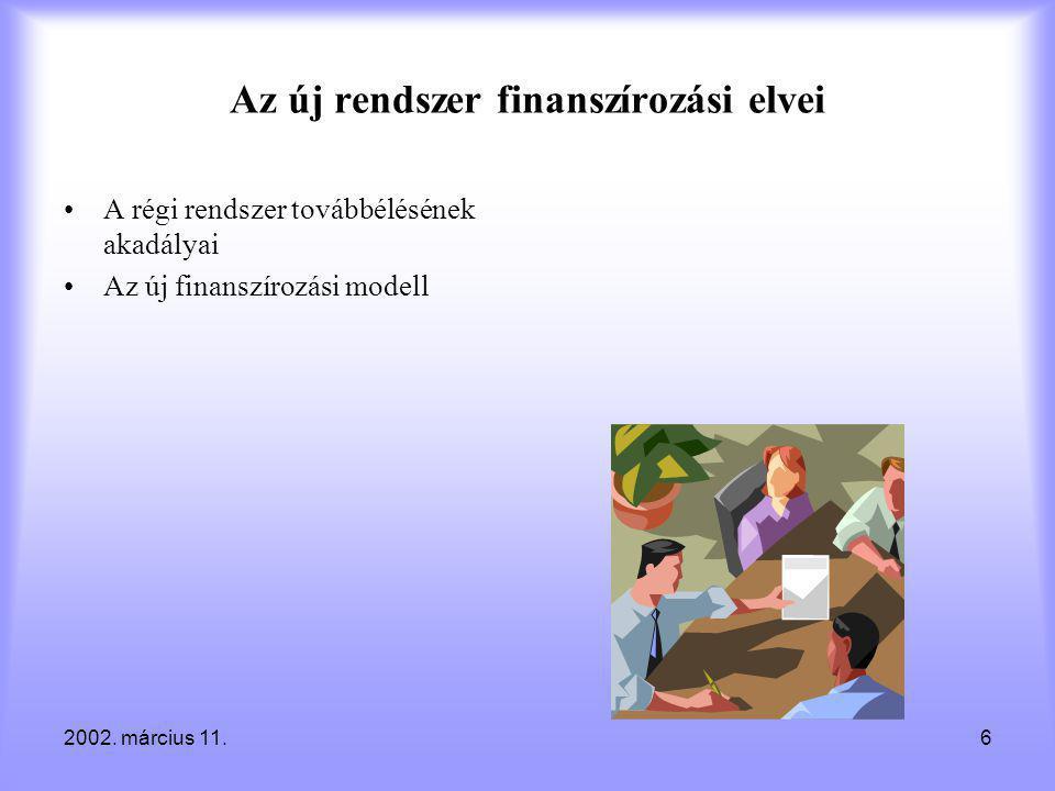 2002. március 11.6 Az új rendszer finanszírozási elvei •A régi rendszer továbbélésének akadályai •Az új finanszírozási modell