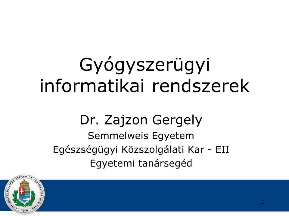 Gyógyszerügyi informatikai rendszerek Dr. Zajzon Gergely Semmelweis Egyetem Egészségügyi Közszolgálati Kar - EII Egyetemi tanársegéd 1