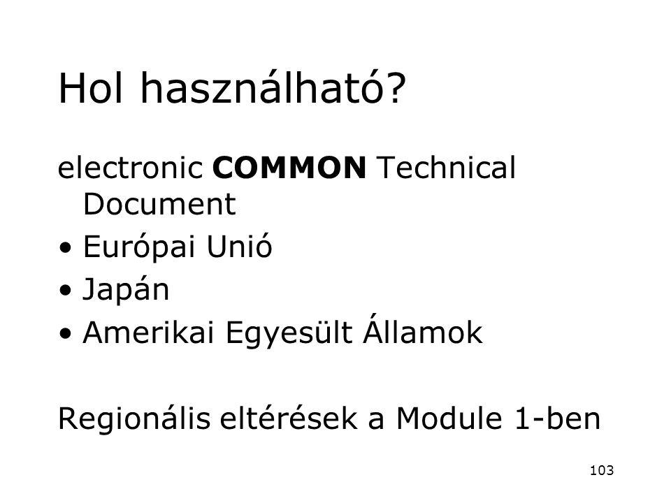 Hol használható? COMMON electronic COMMON Technical Document •Európai Unió •Japán •Amerikai Egyesült Államok Regionális eltérések a Module 1-ben 103