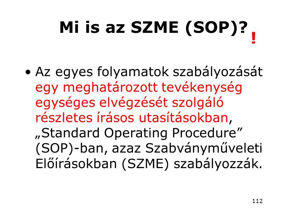 """Mi is az SZME (SOP)? •Az egyes folyamatok szabályozását egy meghatározott tevékenység egységes elvégzését szolgáló részletes írásos utasításokban, """"St"""