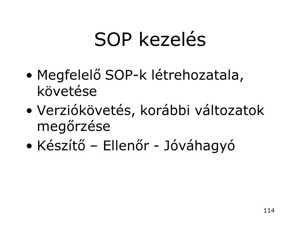 SOP kezelés •Megfelelő SOP-k létrehozatala, követése •Verziókövetés, korábbi változatok megőrzése •Készítő – Ellenőr - Jóváhagyó 114