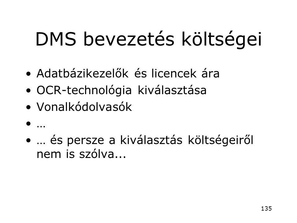 DMS bevezetés költségei •Adatbázikezelők és licencek ára •OCR-technológia kiválasztása •Vonalkódolvasók •… •… és persze a kiválasztás költségeiről nem