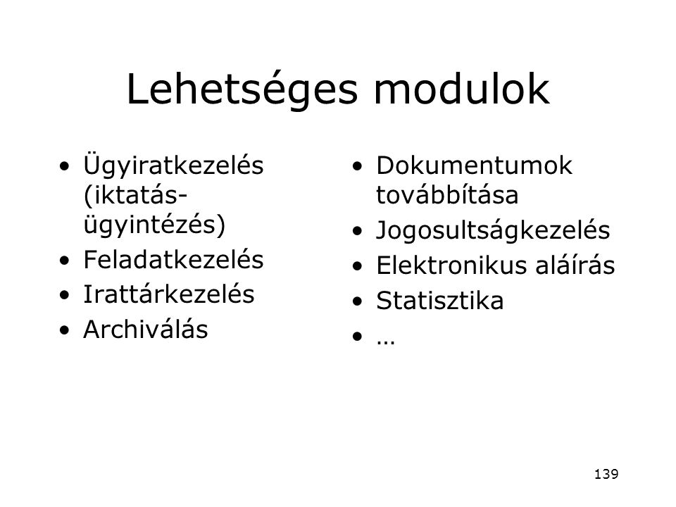 Lehetséges modulok •Ügyiratkezelés (iktatás- ügyintézés) •Feladatkezelés •Irattárkezelés •Archiválás •Dokumentumok továbbítása •Jogosultságkezelés •El