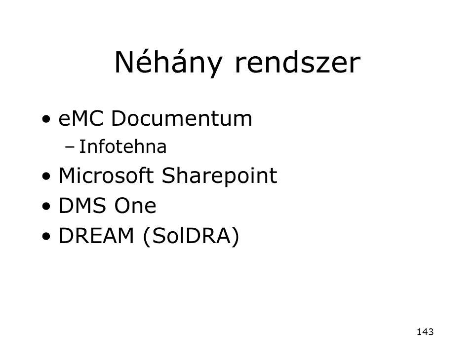 Néhány rendszer •eMC Documentum –Infotehna •Microsoft Sharepoint •DMS One •DREAM (SolDRA) 143