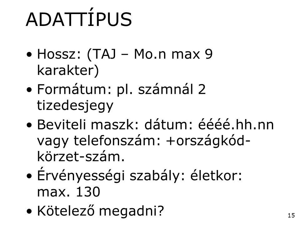 15 ADATTÍPUS •Hossz: (TAJ – Mo.n max 9 karakter) •Formátum: pl. számnál 2 tizedesjegy •Beviteli maszk: dátum: éééé.hh.nn vagy telefonszám: +országkód-