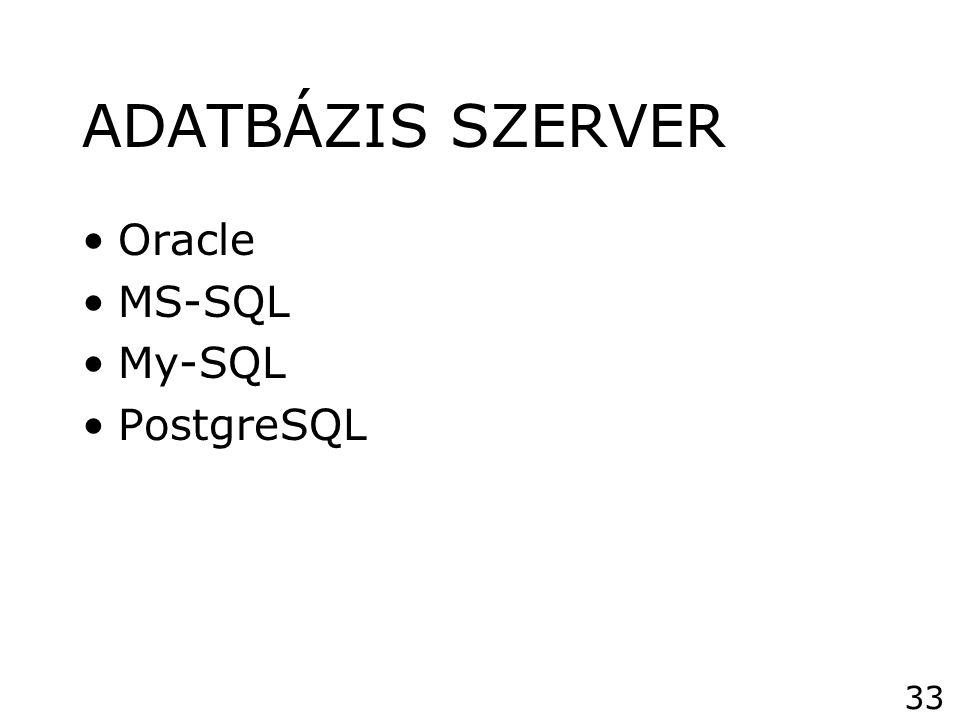 ADATBÁZIS SZERVER •Oracle •MS-SQL •My-SQL •PostgreSQL 33