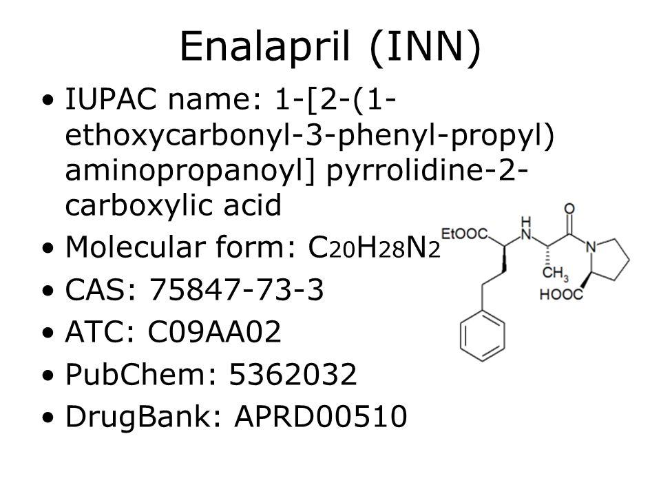 Enalapril (INN) •IUPAC name: 1-[2-(1- ethoxycarbonyl-3-phenyl-propyl) aminopropanoyl] pyrrolidine-2- carboxylic acid •Molecular form: C 20 H 28 N 2 O