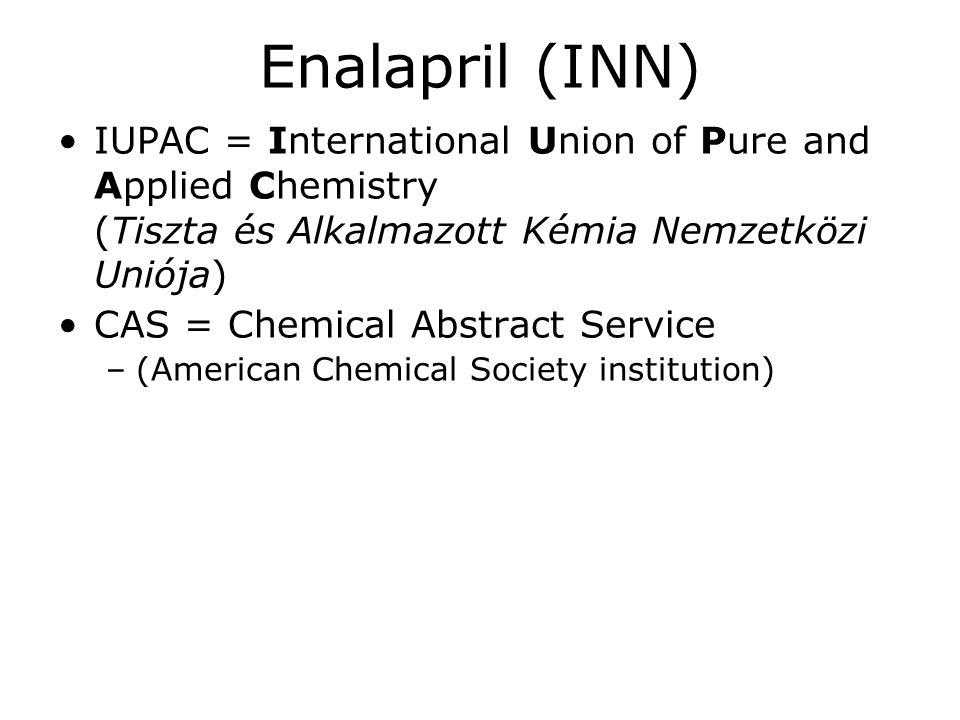 Enalapril (INN) •IUPAC = International Union of Pure and Applied Chemistry (Tiszta és Alkalmazott Kémia Nemzetközi Uniója) •CAS = Chemical Abstract Se