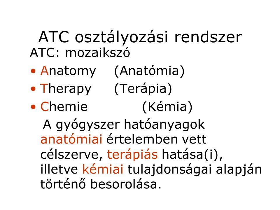 ATC osztályozási rendszer ATC: mozaikszó •Anatomy(Anatómia) •Therapy(Terápia) •Chemie(Kémia) A gyógyszer hatóanyagok anatómiai értelemben vett célszer