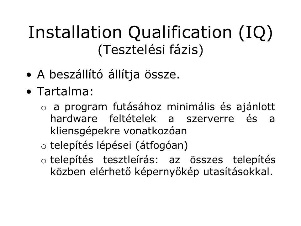 Installation Qualification (IQ) (Tesztelési fázis) •A beszállító állítja össze. •Tartalma: o a program futásához minimális és ajánlott hardware feltét