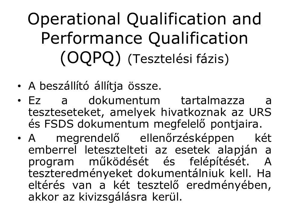 Operational Qualification and Performance Qualification (OQPQ) (Tesztelési fázis) • A beszállító állítja össze. • Ez a dokumentum tartalmazza a teszte