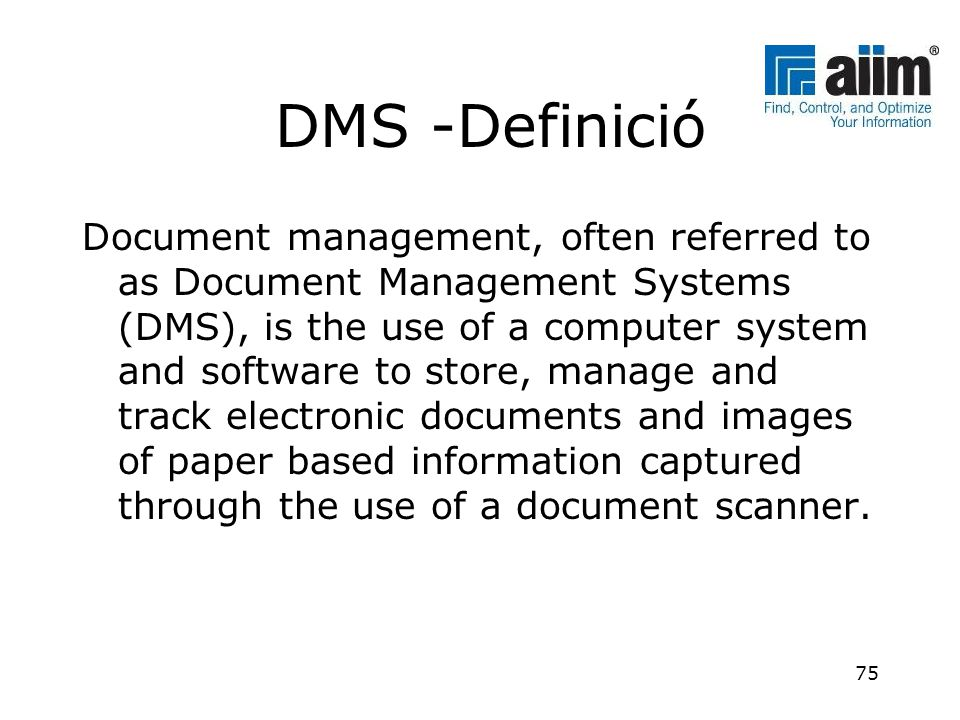 DMS -Definició Document management, often referred to as Document Management Systems (DMS), is the use of a computer system and software to store, man