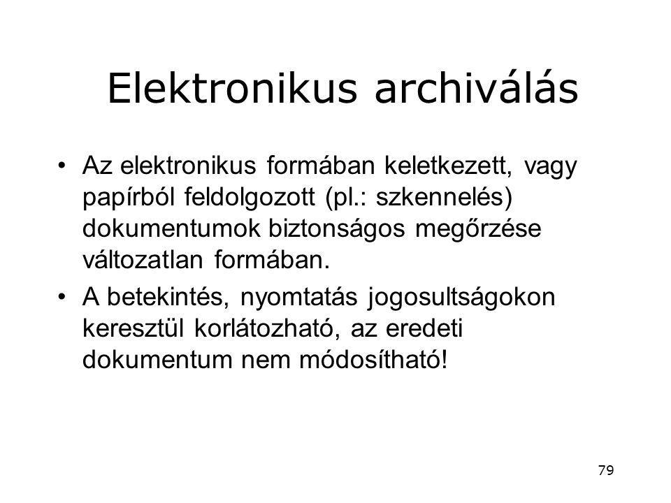 Elektronikus archiválás •Az elektronikus formában keletkezett, vagy papírból feldolgozott (pl.: szkennelés) dokumentumok biztonságos megőrzése változa