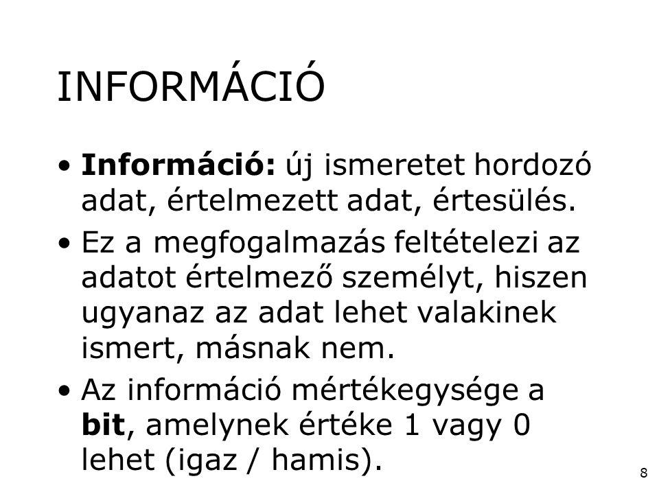 8 INFORMÁCIÓ •Információ: új ismeretet hordozó adat, értelmezett adat, értesülés. •Ez a megfogalmazás feltételezi az adatot értelmező személyt, hiszen