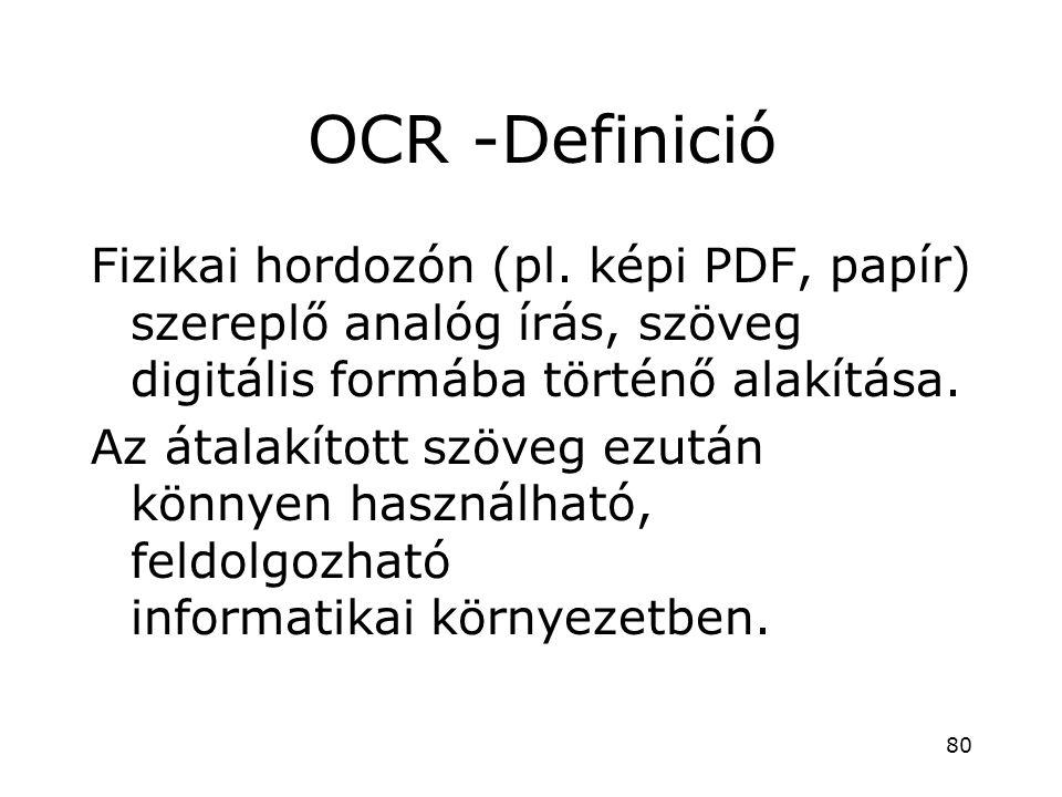 OCR -Definició Fizikai hordozón (pl. képi PDF, papír) szereplő analóg írás, szöveg digitális formába történő alakítása. Az átalakított szöveg ezután k