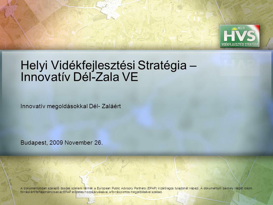 Budapest, 2009 November 26. Helyi Vidékfejlesztési Stratégia – Innovatív Dél-Zala VE A dokumentumban szereplő összes szellemi termék a European Public