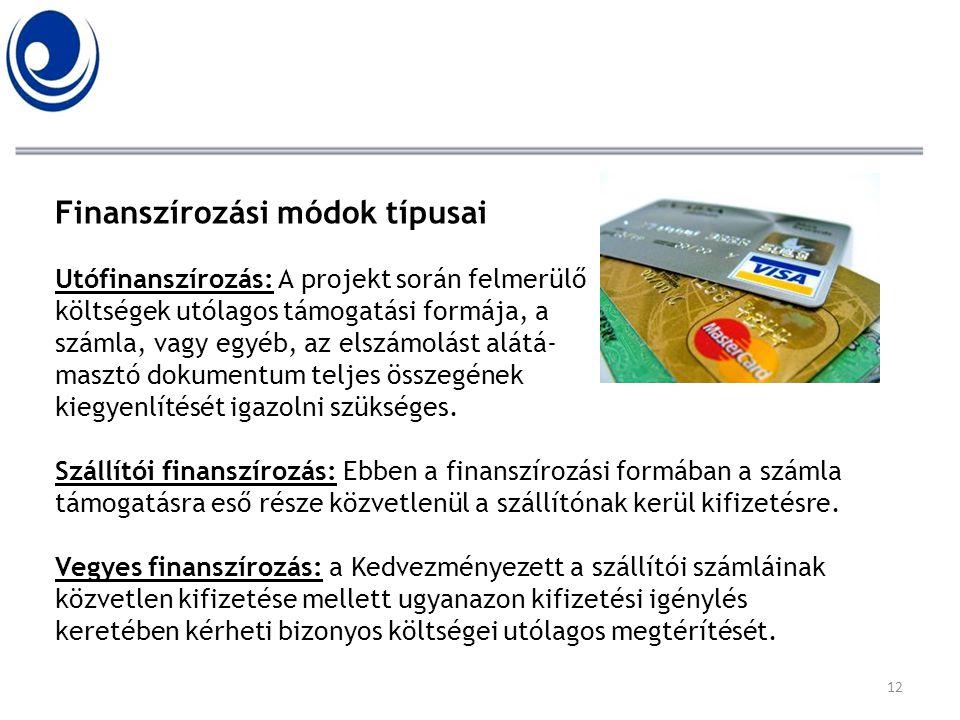 Finanszírozási módok típusai Utófinanszírozás: A projekt során felmerülő költségek utólagos támogatási formája, a számla, vagy egyéb, az elszámolást a