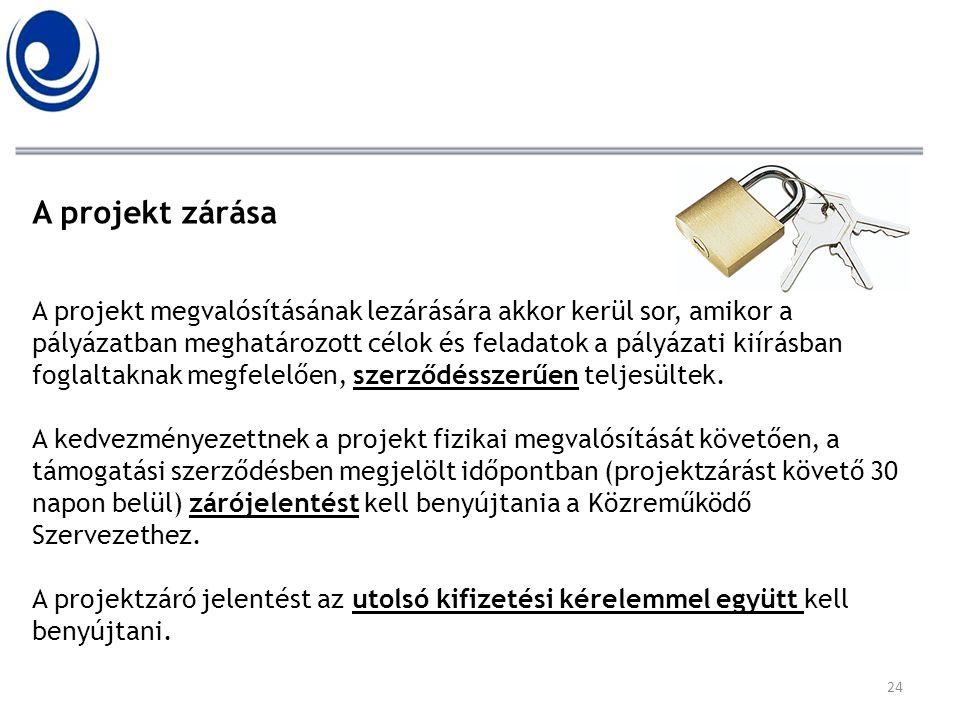 24 A projekt zárása A projekt megvalósításának lezárására akkor kerül sor, amikor a pályázatban meghatározott célok és feladatok a pályázati kiírásban