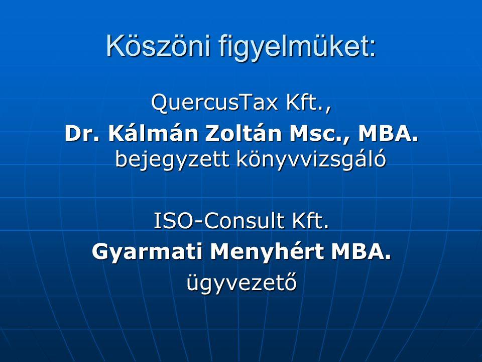 Köszöni figyelmüket: QuercusTax Kft., Dr. Kálmán Zoltán Msc., MBA. bejegyzett könyvvizsgáló ISO-Consult Kft. Gyarmati Menyhért MBA. ügyvezető