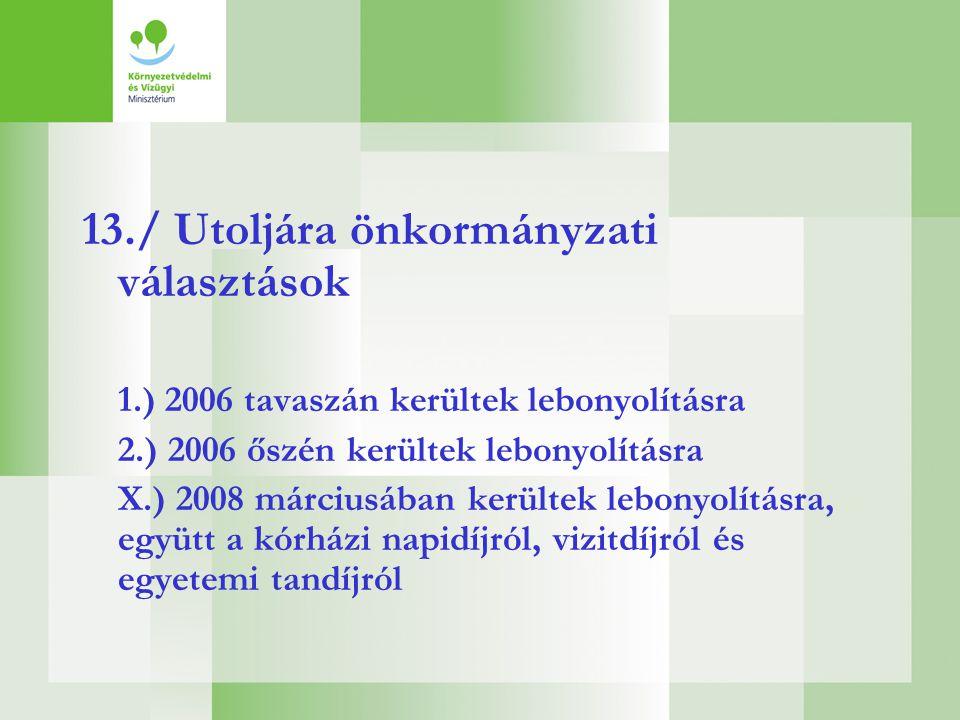 13./ Utoljára önkormányzati választások 1.) 2006 tavaszán kerültek lebonyolításra 2.) 2006 őszén kerültek lebonyolításra X.) 2008 márciusában kerültek