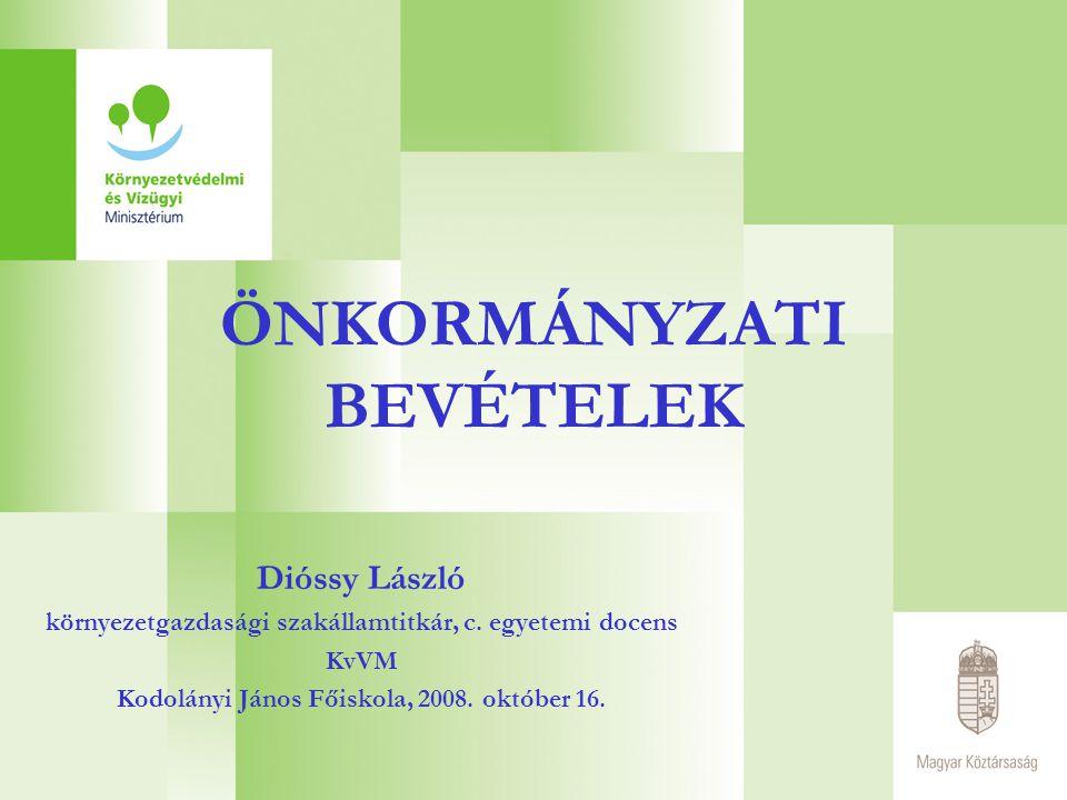 ÖNKORMÁNYZATI BEVÉTELEK Dióssy László környezetgazdasági szakállamtitkár, c. egyetemi docens KvVM Kodolányi János Főiskola, 2008. október 16.