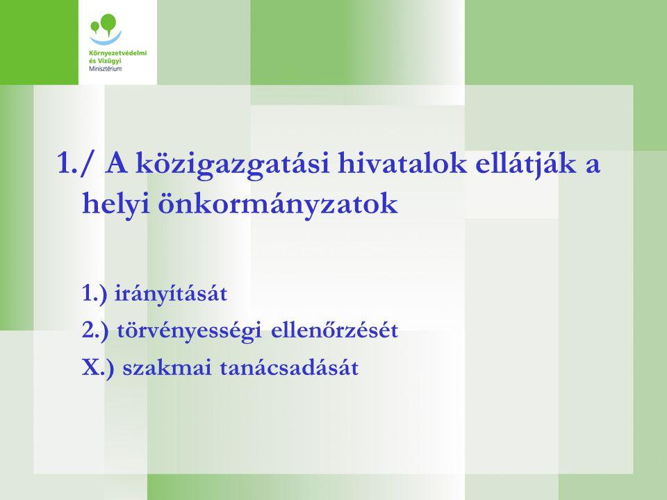 1./ A közigazgatási hivatalok ellátják a helyi önkormányzatok 1.) irányítását 2.) törvényességi ellenőrzését X.) szakmai tanácsadását