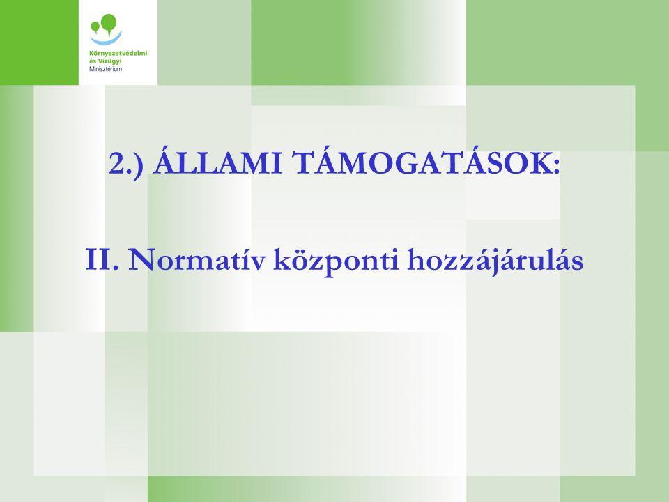2.) ÁLLAMI TÁMOGATÁSOK: II. Normatív központi hozzájárulás