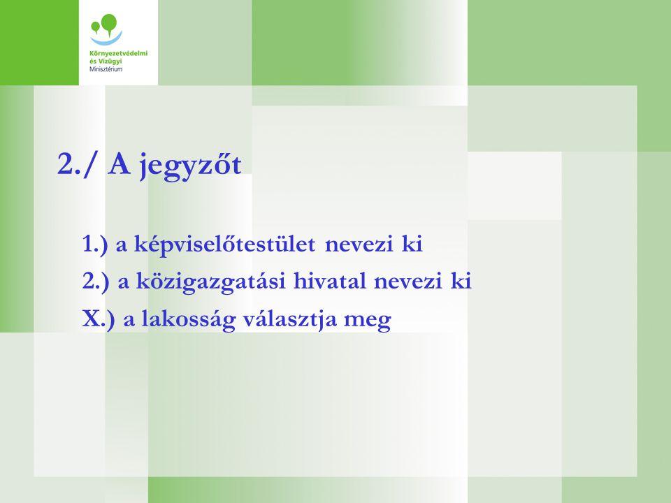 3./ A polgármestert 1.) a lakosság választja meg 2.) a képviselőtestület saját tagjai közül választja meg X.) az önkormányzati miniszter nevezi ki