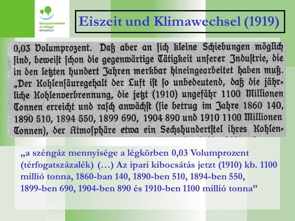 """Eiszeit und Klimawechsel (1919) """"a széngáz mennyisége a légkörben 0,03 Volumprozent (térfogatszázalék) (…) Az ipari kibocsátás jetzt (1910) kb. 1100 m"""