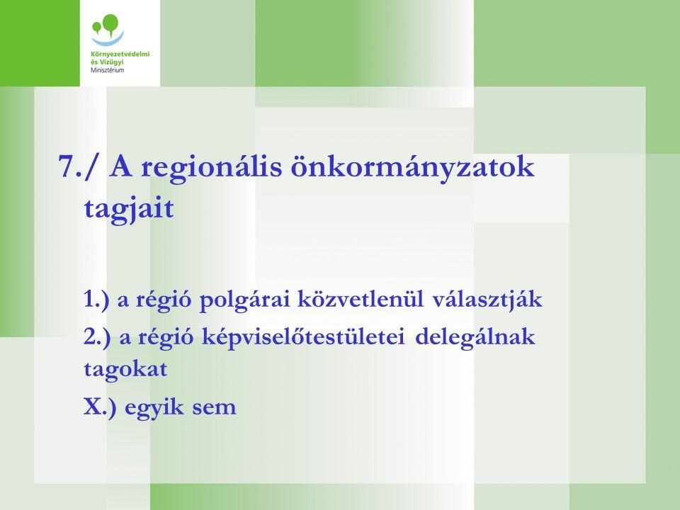 7./ A regionális önkormányzatok tagjait 1.) a régió polgárai közvetlenül választják 2.) a régió képviselőtestületei delegálnak tagokat X.) egyik sem