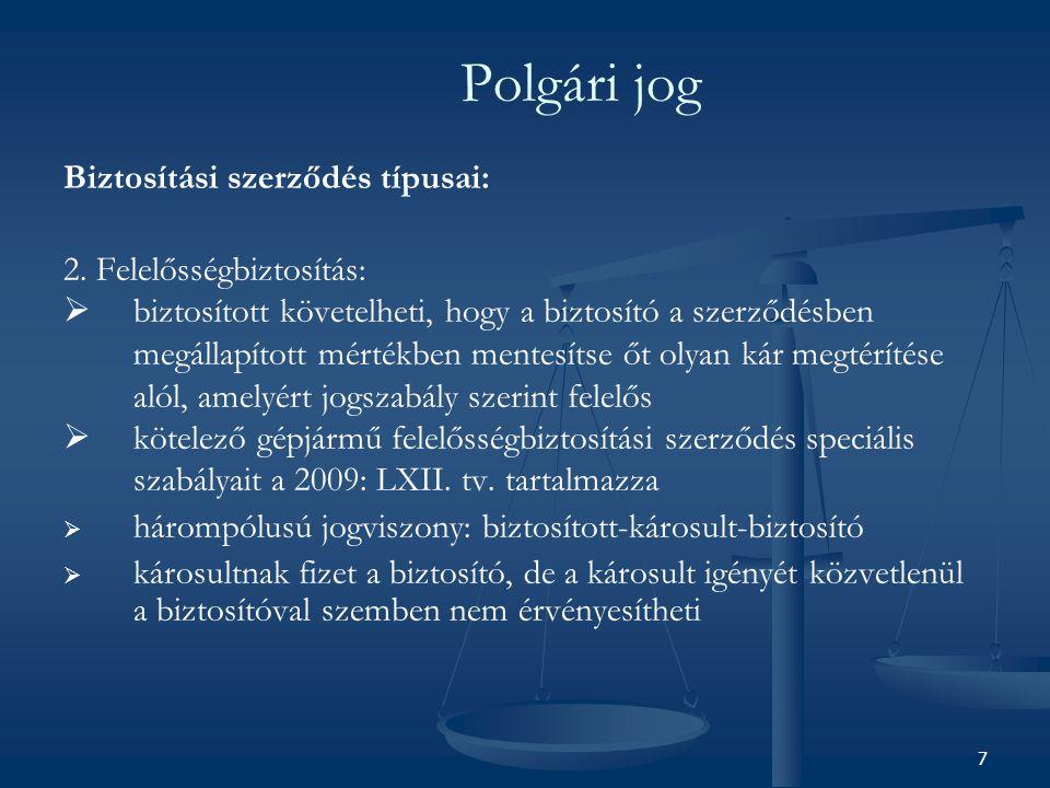 8 Polgári jog Biztosítási szerződés típusai: 3.