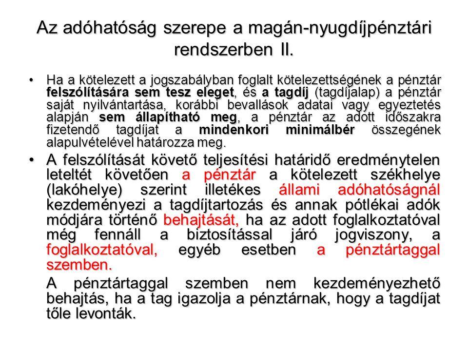 Az adóhatóság szerepe a magán-nyugdíjpénztári rendszerben II. •Ha a kötelezett a jogszabályban foglalt kötelezettségének a pénztár felszólítására sem