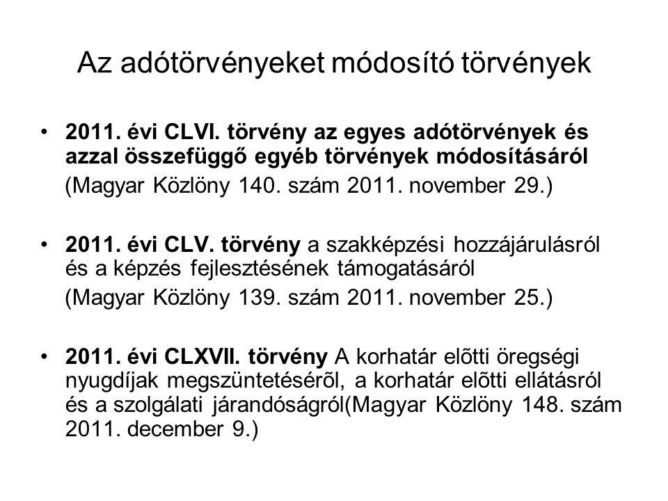 Az adótörvényeket módosító törvények •2011. évi CLVI. törvény az egyes adótörvények és azzal összefüggő egyéb törvények módosításáról (Magyar Közlöny