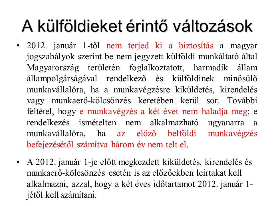 A külföldieket érintő változások •2012. január 1-től nem terjed ki a biztosítás a magyar jogszabályok szerint be nem jegyzett külföldi munkáltató álta