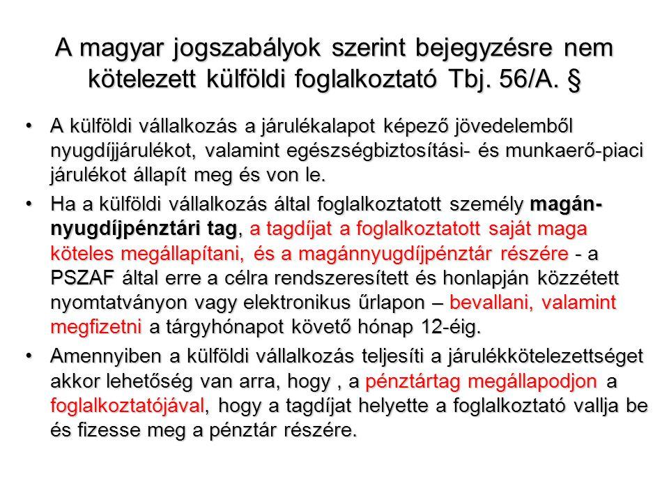 A magyar jogszabályok szerint bejegyzésre nem kötelezett külföldi foglalkoztató Tbj. 56/A. § •A külföldi vállalkozás a járulékalapot képező jövedelemb