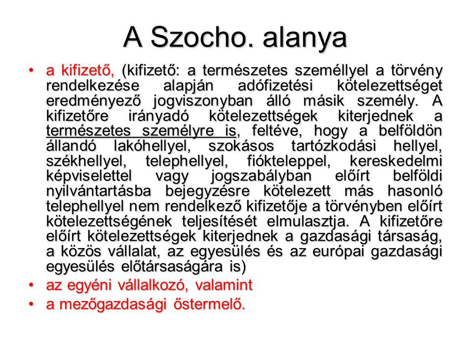 A Szocho. alanya •a kifizető, (kifizető: a természetes személlyel a törvény rendelkezése alapján adófizetési kötelezettséget eredményező jogviszonyban